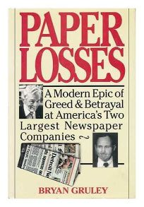 Paper Losses: A Modern Epic of Greed and Betrayal at Americas Two Largest Newspaper Companies