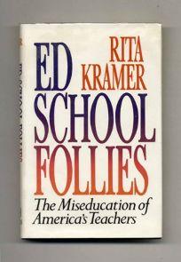 Ed School Follies: The Miseducation of Americas Teachers
