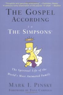 THE GOSPEL ACCORDING TO THE SIMPSONS: The Spiritual Life of the Worlds Most Animated Family