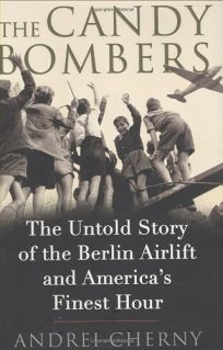 The Candy Bombers: The Untold Story of the Berlin Airlift and Americas Finest Hour