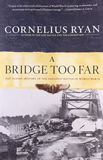 Bridge Too Far: The Classic History of the Greatest Airborne Battle of World War II