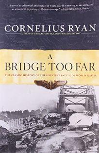 Bridge Too Far: The Classic History of the Greatest Airborne Battle of World War II