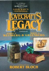 Lovecrafts Legacy: An Anthology of Original Horror Tales in Honor of Lovecrafts Centennial