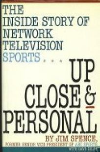 Up Close and Personal: The Inside Story of Network Television Sports
