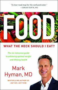 Food: What the Heck Should I Eat? The No-nonsense Guide to Achieving Optimal Weight and Lifelong Health