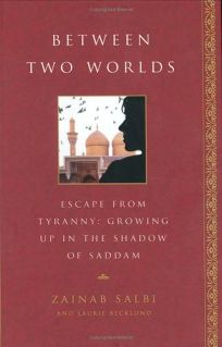 Between Two Worlds: Escaping from Tyranny: Growing Up in the Shadow of Saddam