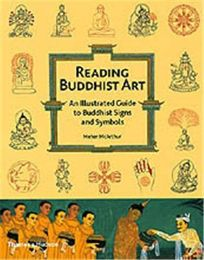 READING BUDDHIST ART: An Illustrated Guide to Buddhist Signs and Symbols