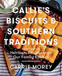 Callies Biscuits & Southern Traditions: Heirloom Recipes from Our Family Kitchen