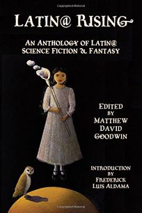 Latin@ Rising: An Anthology of Latin@ Science Fiction & Fantasy