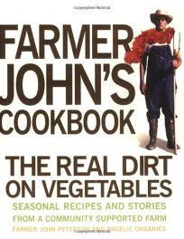 Farmer Johns Cookbook: The Real Dirt on Vegetables