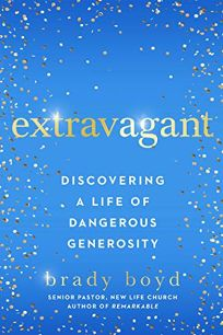 Extravagant: Discovering a Life of Dangerous Generosity