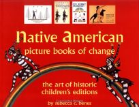 NATIVE AMERICAN PICTURE BOOKS OF CHANGE: The Art of Historic Childrens Editions