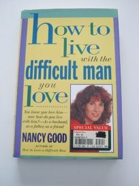 How to Live with the Difficult Man You Love: You Know You Love Him -- Now How Do You Live with Him? -- As a Husband