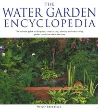 THE WATER GARDEN ENCYCLOPEDIA: The Ultimate Guide to Designing
