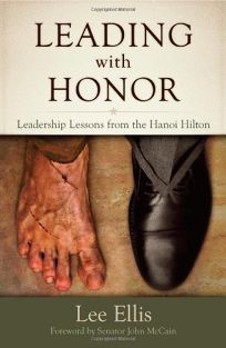 Leading with Honor: Leadership Lessons from the Hanoi Hilton