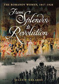 From Splendor to Revolution: The Romanov Women