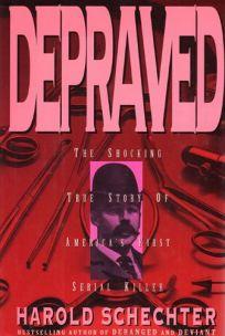 Depraved: The Shocking True Story of Americas First Serial Killer