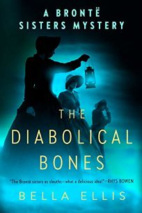 The Diabolical Bones: A Brontë Sisters Mystery