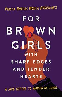 For Brown Girls with Sharp Edges and Tender Hearts: A Love Letter to Women of Color