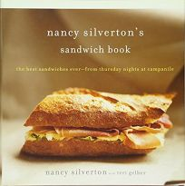 Nancy Silvertons Sandwich Book: The Best Sandwiches Ever--From Thursday Nights at Campanile