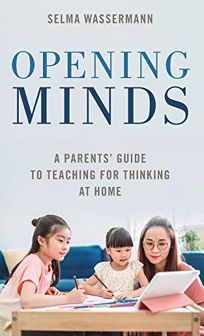 Opening Minds: A Parents' Guide to Teaching for Thinking at Home