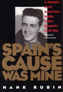 Spains Cause Was Mine: A Memoir of an American Medic in the Spanish Civil War