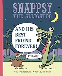 Snappsy the Alligator and His Best Friend Forever Probably