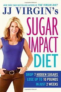 Jj Virgins Sugar Impact Diet: Drop 7 Hidden Sugars
