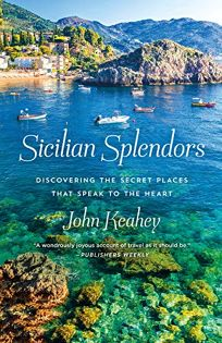 Nonfiction Book Review: Sicilian Splendors: Discovering the Secret Places That Speak to the Heart by John Keahey. St. Martin's/Dunne, $26.99 (304p) ISBN 978-1-250-10469-4