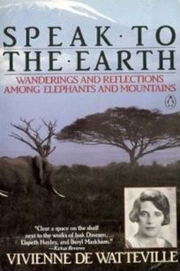 Speak to the Earth: 2wanderings and Reflections Among Elephants and Mountains