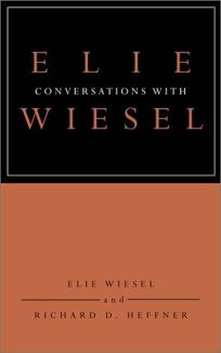 CONVERSATIONS WITH ELIE WIESEL: Elie Wiesel and Richard D. Heffner