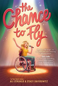 Children's Book Review: The Chance to Fly by Ali Stroker and Stacy Davidowitz. Amulet, $16.99 (288p) ISBN 978-1-4197-4393-1