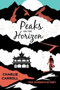 Peaks on the Horizon: Two Journeys in Tibet