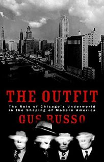 THE OUTFIT: The Role of Chicagos Underworld in the Shaping of Modern America