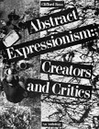 Abstract Expressionism: Creators and Critics: An Anthology