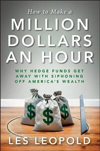 How to Make a Million Dollars an Hour: Why Hedge Funds Get Away with Siphoning Away America's Wealth