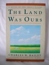 The Land Was Ours: A Novel of the Great Plains