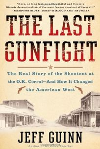 The Last Gunfight: The Real Story of the Shootout at the O.K. Corral—And How It Changed the American West