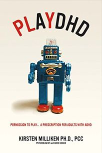 PlayDHD: Permission to Play; A Prescription for Adults with ADHD