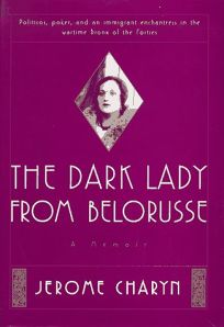 The Dark Lady from Belorusse: A Memoir