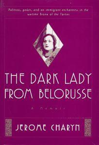 The Dark Lady from Belorusse: A Memoir