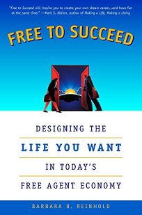 FREE TO SUCCEED: Designing the Life You Want in the New Free Agent Economy