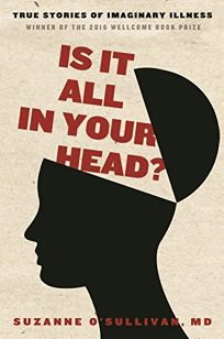 Is It All in Your Head? True Stories of Imaginary Illness