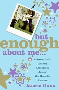 But Enough About Me: A Memoir
