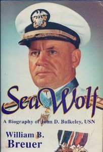 Sea Wolf: The Daring Exploits of Navy Legend John D. Bulkely