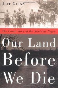 OUR LAND BEFORE WE DIE: The Proud Story of the Seminole Negro