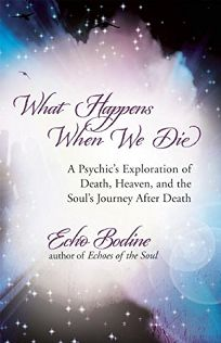 What Happens When We Die: A Psychics Exploration of Death