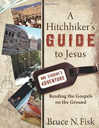 A Hitchhikers Guide to Jesus: Reading the Gospels on the Ground