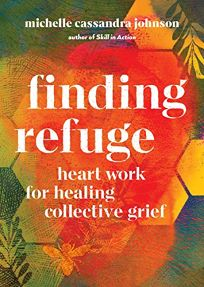 Finding Refuge: Heart Work for Healing Collective Grief