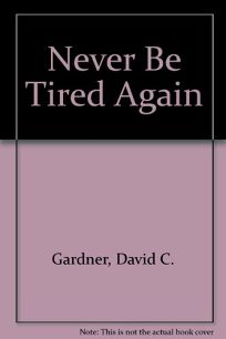Never Be Tired Again